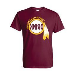 Washington Redskins T-shirt THIS TEAM MAKES ME DRINK funny f